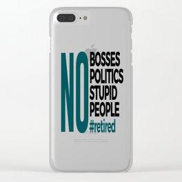 No Bosses Politics Stupid Retired Retirement Clear iPhone Case