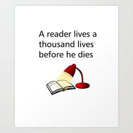 A reader lives a thousand lives before he dies Art Print