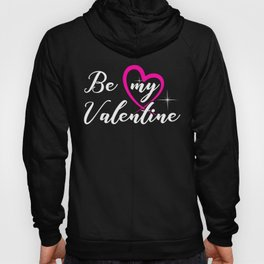 Be my Valentine, Perfect Valentine Gift for Lovers, Sweetheart Hoody