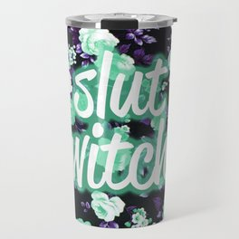 BE THE SLUT WITCH YOU WANT TO BE Travel Mug