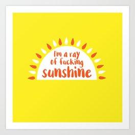 I'm A Ray of Fucking Sunshine Art Print