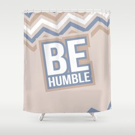 BE HUMBLE Shower Curtain
