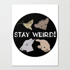 Stay Weird! Canvas Print