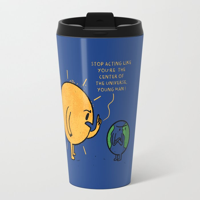 You Are Not The Center Of The Universe, Young Man ! Travel Mug