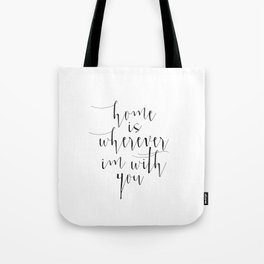 Home is wherever im with you, typography print, printable quote, quote poster, home sweet home, blac Tote Bag