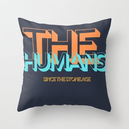 The Humans Since The Stone Age Throw Pillow