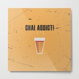 Funny Chai Tea Addict Quote Metal Print