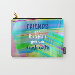 Friends Are Therapists You Can Drink With Carry-All Pouch