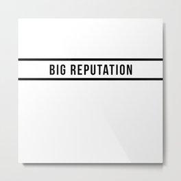 big reputation Metal Print
