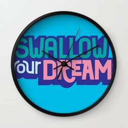 Swallow Your Dreams. - A Lower Management Motivator Wall Clock