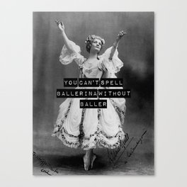 You Can't Spell Ballerina Without Baller Canvas Print