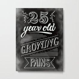 25 Year Old Growing Pains Metal Print
