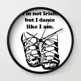 Im not Irish, but i dance like I am.  (Soft Shoes) Wall Clock