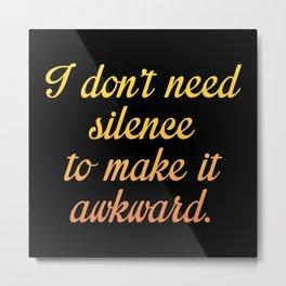 I Don't Need Silence Metal Print