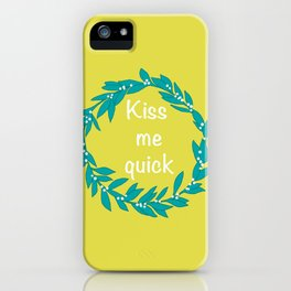 Kiss Me Quick iPhone Case