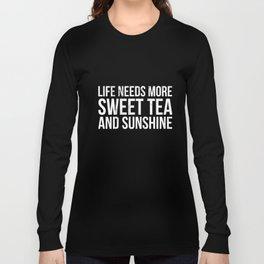 Life Needs More Sweet Tea And Sunshine Tshirt Long Sleeve T-shirt