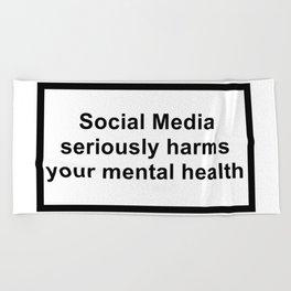 social media seriously harms your mental health Beach Towel