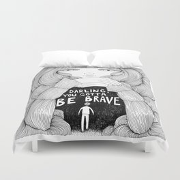 Darling, You Gotta Be Brave Duvet Cover