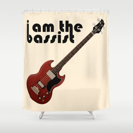 I AM THE BASSIST Shower Curtain