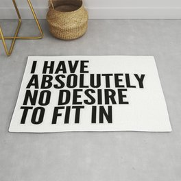 I Have Absolutely No Desire To Fit In Rug