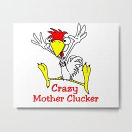 Crazy Mother Clucker Metal Print