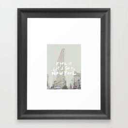 Fuck It, Let's go to New York Framed Art Print