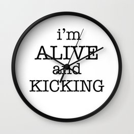 I'M ALIVE AND KICKING Wall Clock