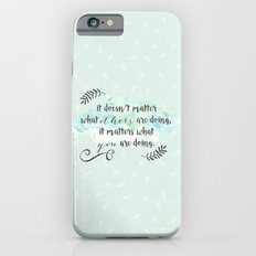 It doesn't matter what others are doing iPhone 6s Slim Case