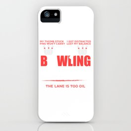 Threw The Wrong Ball My Thumb Stuck I Got Distracted Lost Balance My Bowling Excuses T-shirt Design iPhone Case