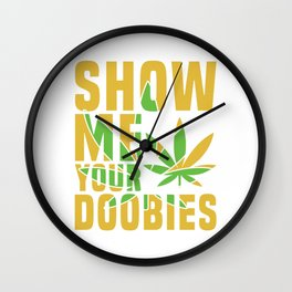 Show me your doobies Adults Green Cannabis Shirt Weed T-shirt Design Marijuana Medication Legalized Wall Clock