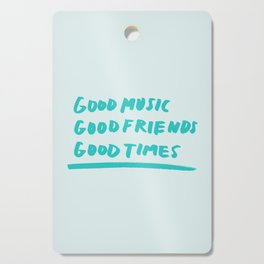Good Music Good Friends Good Times Cutting Board