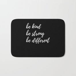 Be Kind Be Strong Be Different Gift Idea Bath Mat