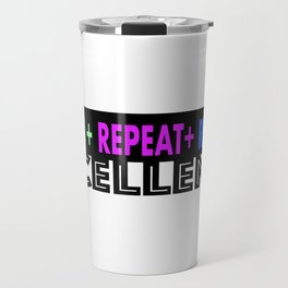 Repeat + Repeat + Repeat = Excellence Travel Mug