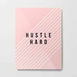 Hustle Hard Metal Print