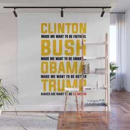 TRUMP MAKES ME WANT TO BE CANADIAN Wall Mural