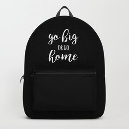 Go big or go home quote Backpack