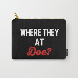Where they at Doe? Carry-All Pouch
