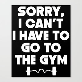 Sorry I Can't I Have To Go To The Gym Canvas Print