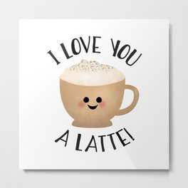 I Love You A LATTE! Metal Print