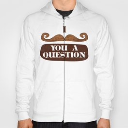 I Mustache You A Question Hoody