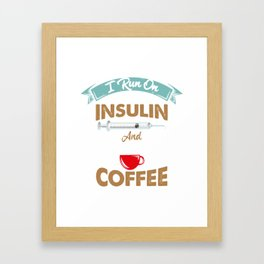 I Run On Insulin & Coffee Gift I Hypoglycemic Agent Framed Art Print