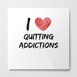 I Love Quitting Addictions Metal Print