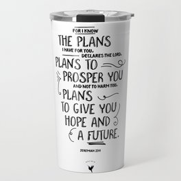 For I know the plans I have for you... Jeremiah 29:1 Travel Mug