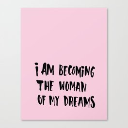 I Am Becoming The Woman Of My Dreams Canvas Print