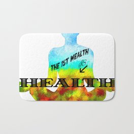 The First Wealth is Health Bath Mat