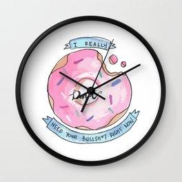 I Donut Need Your Bullsh*t Right Now Wall Clock