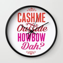 Cash me Ousside Wall Clock