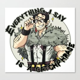 Everything I say is a catchphrase! Canvas Print