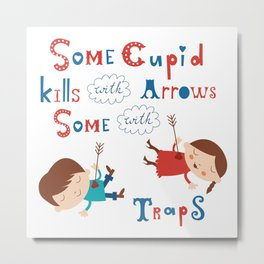 Some cupid kills with arrows some with traps Metal Print