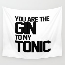 You Are The Gin To My Tonic Wall Tapestry